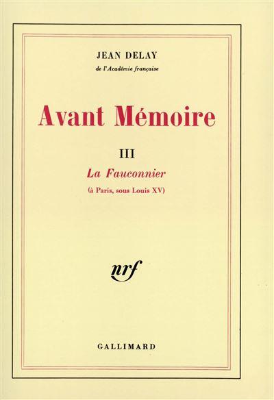 Avant Mémoire (Tome 3-La Fauconnier (à Paris, sous Louis XV))