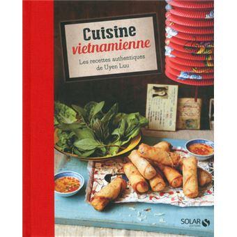 Cuisine Vietnamienne Les Recettes Authentiques De Uyen Luu Les