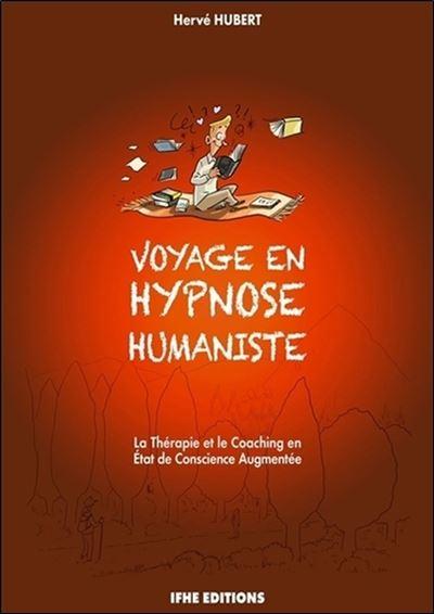 Voyage en hypnose humaniste - La Thérapie et le Coaching en Etat de Conscience Augmentée