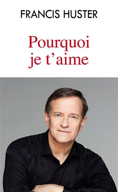 Pourquoi je t'aime - Poche - Francis Huster - Achat Livre | fnac