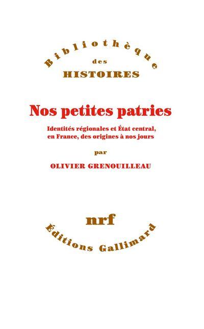 Nos petites patries. Identités régionales et État central, en France, des origines à nos jours - 9782072763816 - 15,99 €