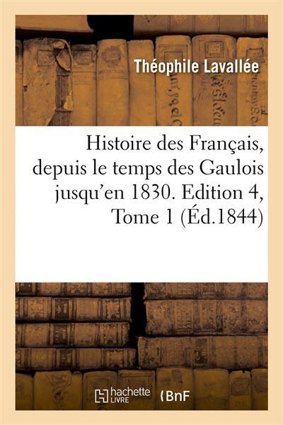Histoire des Français, depuis le temps des Gaulois jusqu'en 1830. Edition 4,Tome 1 (Éd.1844)