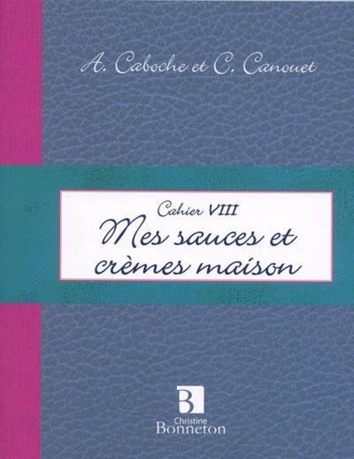 Cah. VIII : Mes sauces et crèmes maison