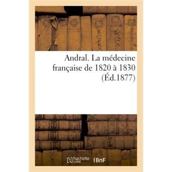 Andral. La médecine française de 1820 à 1830