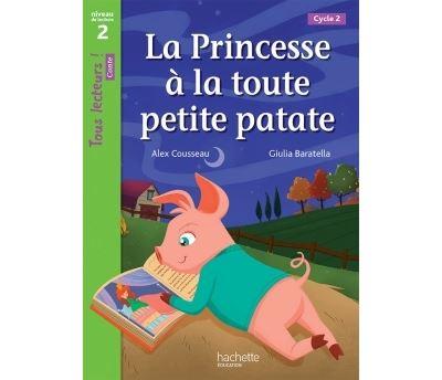 La Princesse à la toute petite patate Niveau 2 - Tous lecteurs ! Romans - Livre élève