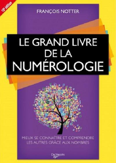 Le grand livre de la numérologie - Mieux se connaître et comprendre les autres grâce aux nombres