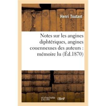 Notes sur les angines diphtériques, angines couenneuses des auteurs : mémoire lu
