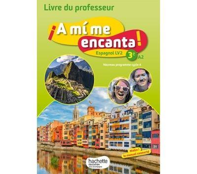 A mi me encanta espagnol cycle 4 / 3e LV2 - Livre du professeur - éd. 2017 - Hachette Education