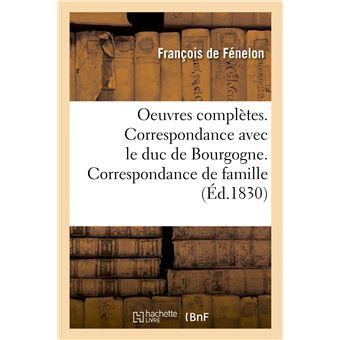 Oeuvres complètes. Correspondance avec le duc de Bourgogne. Correspondance de famille
