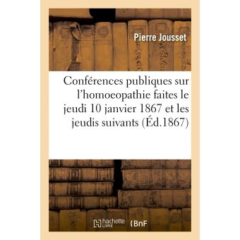 Conférences publiques sur l'homoeopathie faites le jeudi 10 janvier 1867 et les jeudis suivants