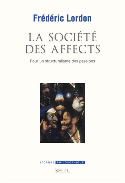 La Société des affects. Pour un structuralisme des passions