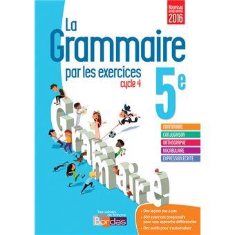 La Grammaire Par Les Exercices 5e 2016 Cahier De L Eleve