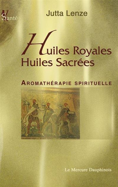 Huiles royales, Huiles sacrées - Aromathérapie Spirituelle - 9782356621153 - 9,49 €