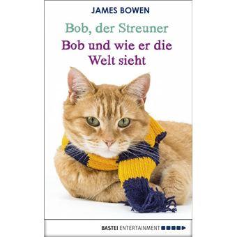 Bob Der Streuner Bob Und Wie Er Die Welt Sieht Die Katze Die