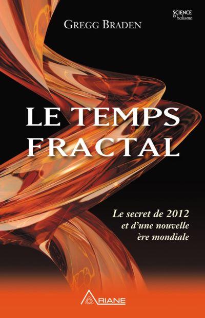 Le temps fractal - Le secret de 2012 et d'une nouvelle ère mondiale - 9782896263325 - 13,99 €