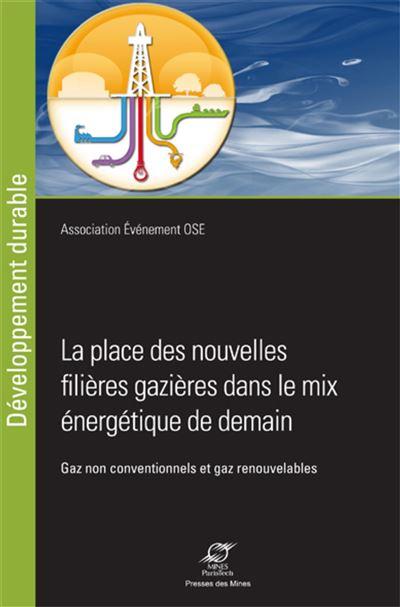 Les nouvelles filières gazières dans le mix énergétique de demain gaz non conventionnels et gaz renouvelables
