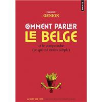 Comment parler le belge ? - Et le comprendre (ce qui est moins simple)