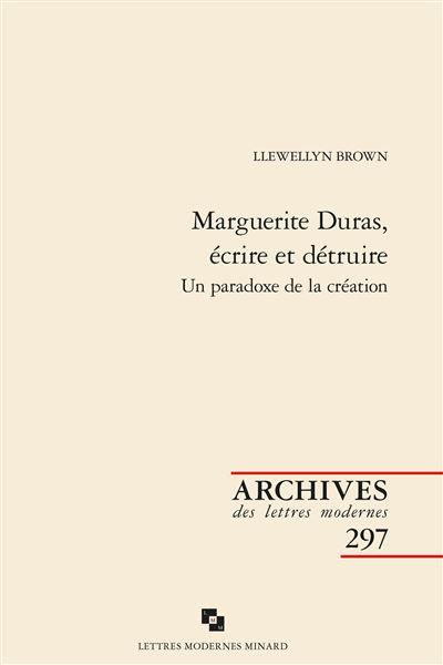 Marguerite Duras, écrire et détruire