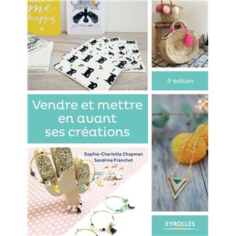 vendre et mettre en avant ses creations 3e edition le guide des entrepreneuses cr atives. Black Bedroom Furniture Sets. Home Design Ideas