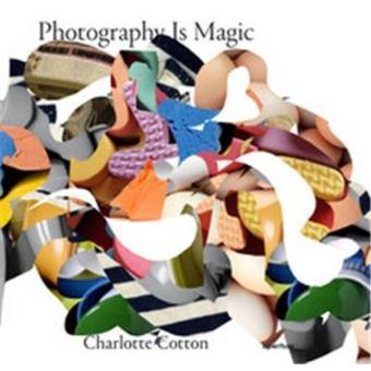 Charlotte Cotton, Photography is magic