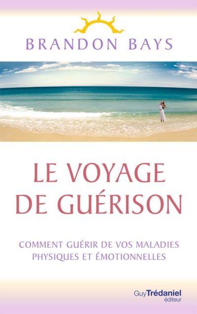 Le Voyage de Guérison - Un fantastique cheminement intérieur, vers la santé et la liberté - 9782813215598 - 13,99 €