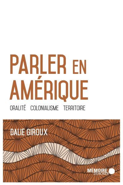 Parler en Amérique - Oralité, Colonialisme, territoire