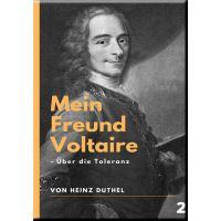Mein Freund Voltaire - Über die Toleranz.