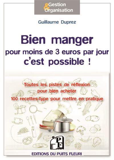 Bien manger pour moins de 3 euros par jour, c'est possible ! toutes les pistes de réflexion pour bien acheter, mieux consommer, cuisiner autrement