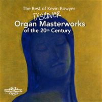 The Best of Kevin Bowyer: Organ Masterworks of The 20th Century Coffret