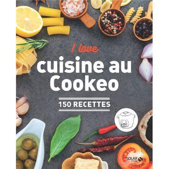 I Love Ma Cuisine Au Cookeo 150 Recettes