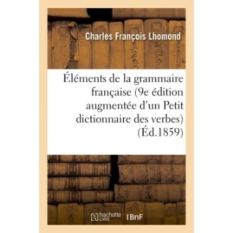 Éléments de la grammaire française, 9e édition augmentée d'un Petit dictionnaire