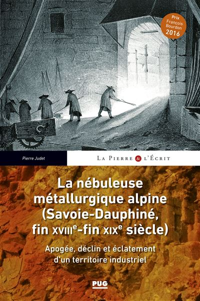La nébuleuse métallurgique alpine - (Savoie-Dauphiné, fin XVIIIe-fin XIXe siècle)
