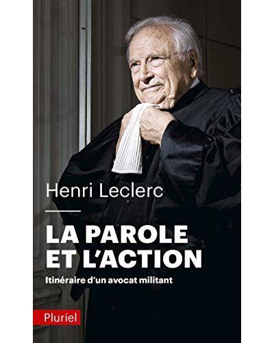 La parole et l'action - Itinéraire d'un avocat militant de Henri Leclerc