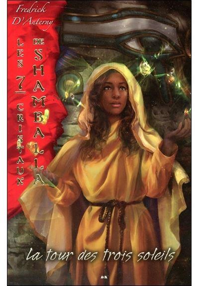 Les 7 cristaux de Shamballa - Tome 7 : Les 7 cristaux de Shamballa - T7 : La tour des trois soleils