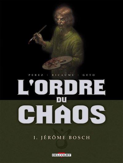 Ordre du chaos T01 Jérôme Bosch
