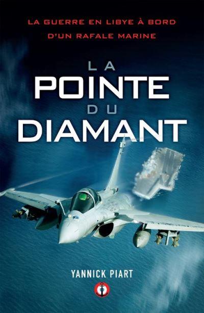 La pointe du diamant - La guerre en Libye à bord d'un Rafale Marine - 9782915243970 - 3,99 €