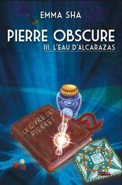 Pierre obscure - tome 03 : L'eau de l'Alcarazas
