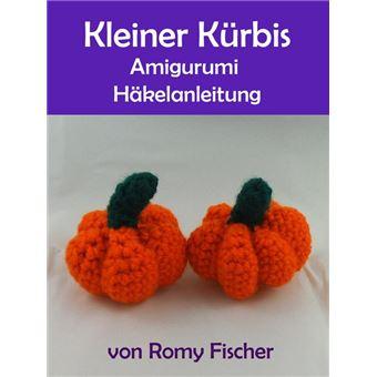 Kleiner Kürbis Amigurumi Häkelanleitung Epub Romy Fischer