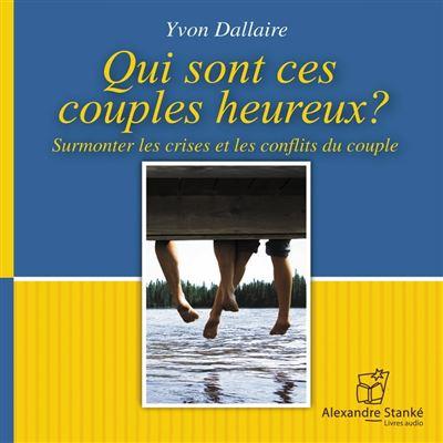 Qui sont ces couples heureux - Surmonter les crise et les conflits du couple - 9781894982863 - 15,84 €