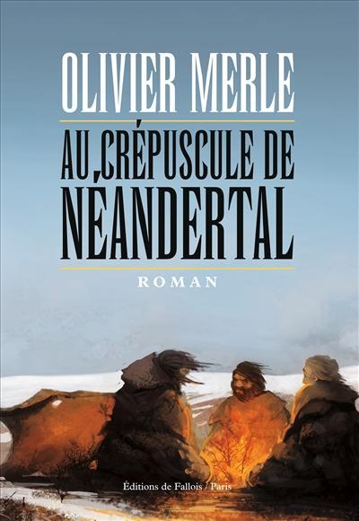 Au crépuscule de Néandertal