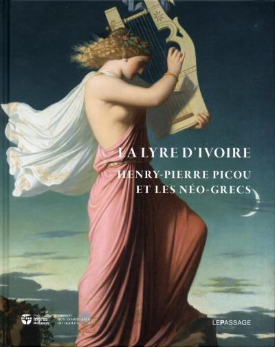 La Lyre d'ivoire. Henry-Pierre Picou et les Néo-grecs