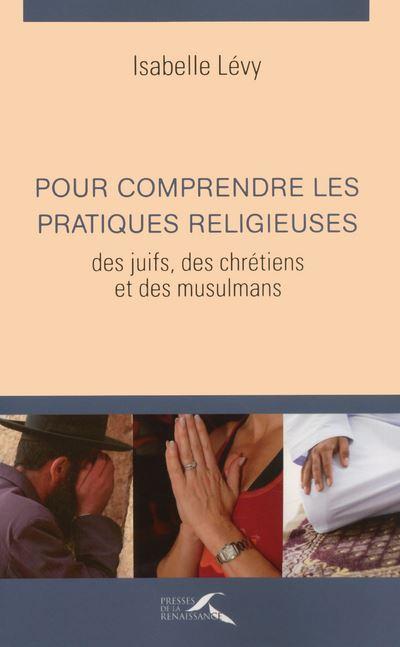 Pour comprendre les pratiques religieuses des juifs, des chretiens et des musulmans 3ed