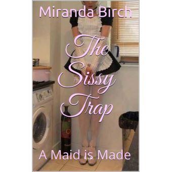 The Sissy Trap A Maid Is Made Ebook Epub Miranda Birch Achat Ebook Fnac