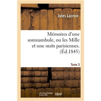 Mémoires d'une somnambule, ou les Mille et une nuits parisiennes