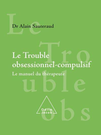 Le Trouble obsessionnel-compulsif - Le manuel du thérapeute - 9782738183149 - 39,99 €