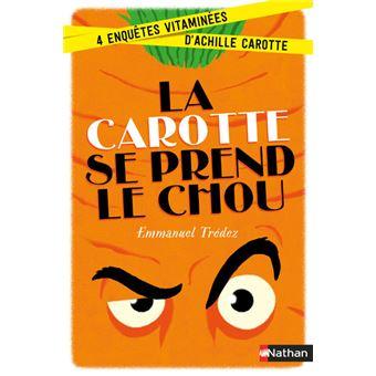 La carotte se prend le chou - 4 enquêtes vitaminées d'Achille Carotte