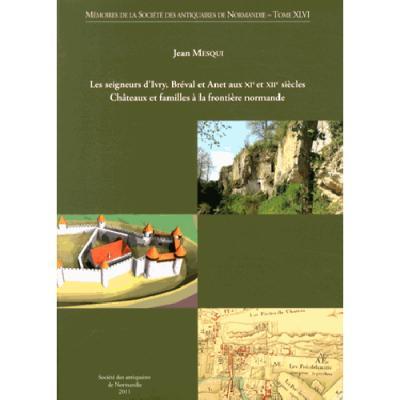 Les seigneurs d'Ivry, Bréval et Anet aux XIème et XIIème siècles