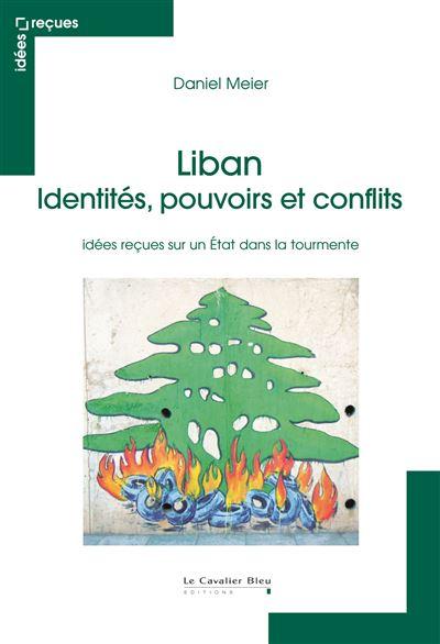 Liban, identités, pouvoirs et conflits