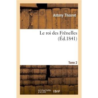 Le roi des frenelles. tome 2