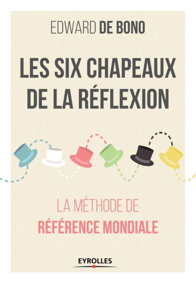 Les six chapeaux de la réflexion - La méthode de référence mondiale - 9782212593914 - 13,99 €